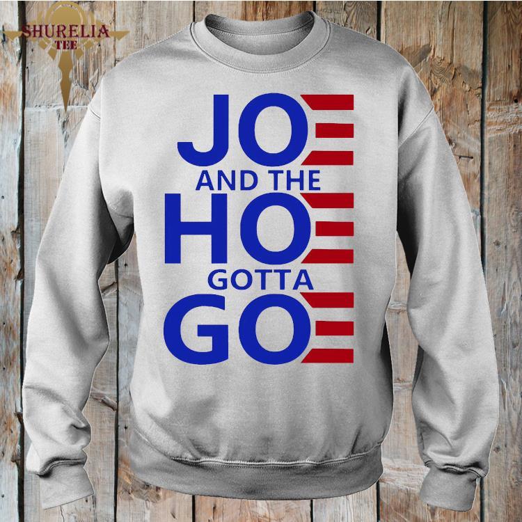 Joe And The Hoe Gotta Go Shirt sweatshirt