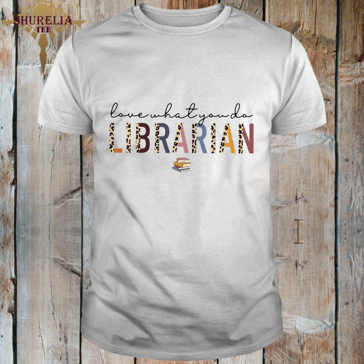Love What You Do Librarian Shirt