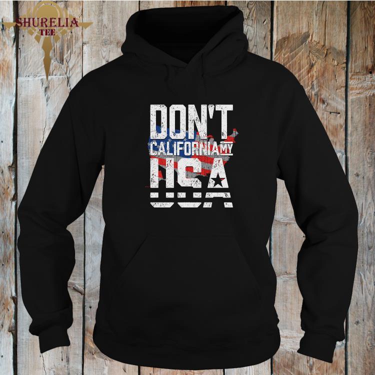 Don't California My Usa American Flag Shirt hoodie