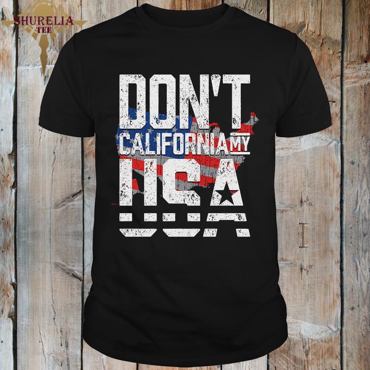 Don't California My Usa American Flag Shirt