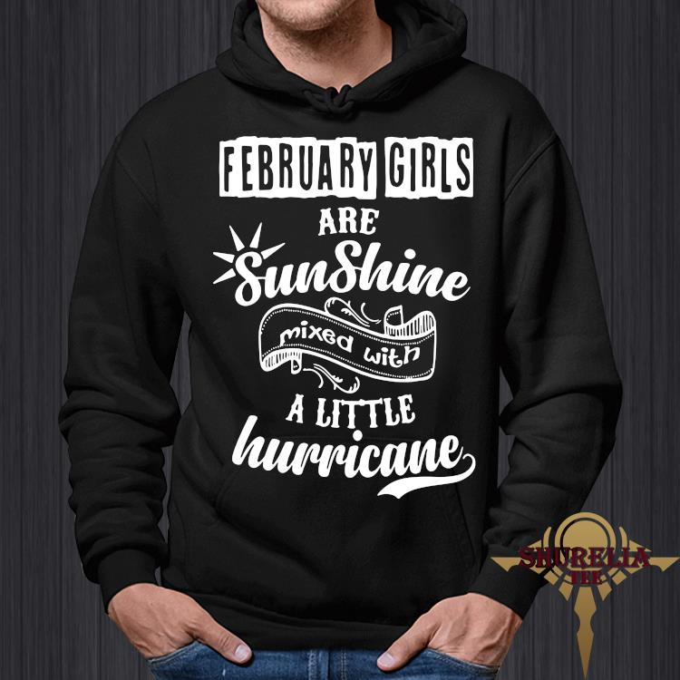 February Girls Are Sunshine Mixed With A Little Hurricane Shirt hoodie